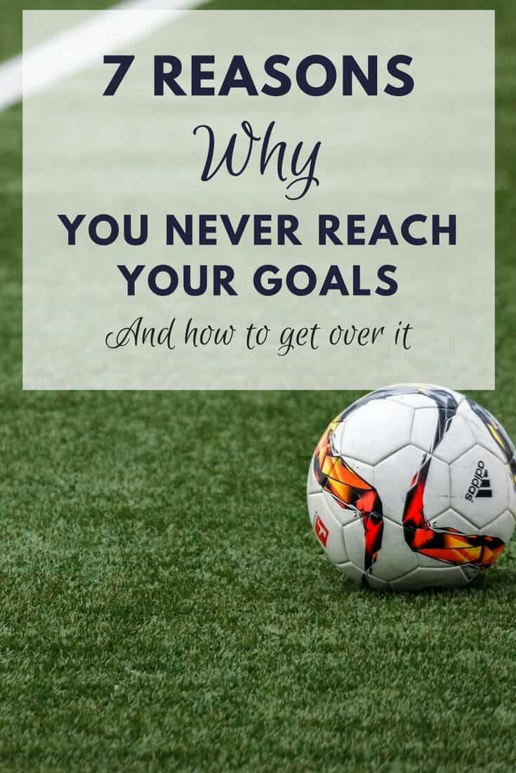 Top Reasons Why You Never Reach Your Goals