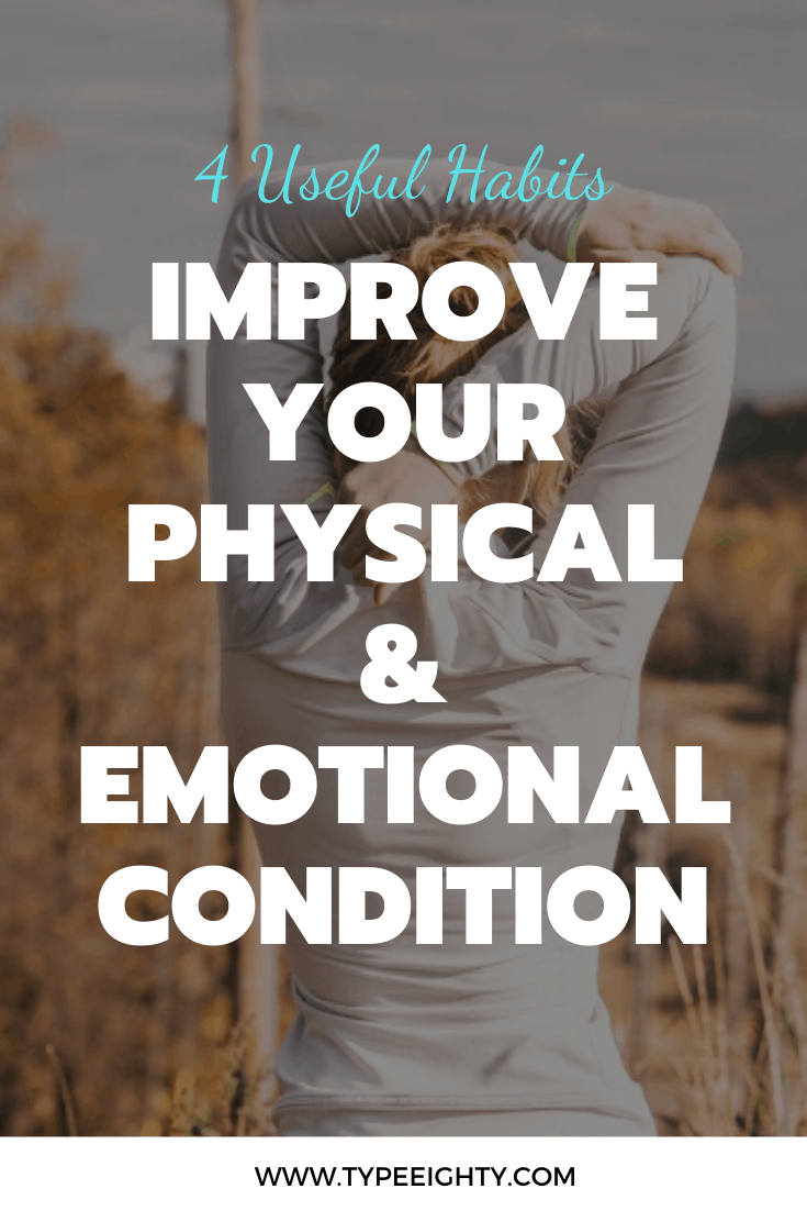 Understanding how emotions work offers you an inside into how your brain works. Today I am going to share 4 useful habits that will help you improve your emotional and physical condition.
